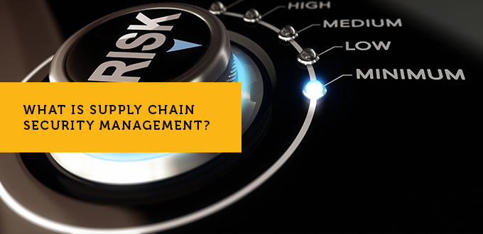 What is Supply Chain Security Management?