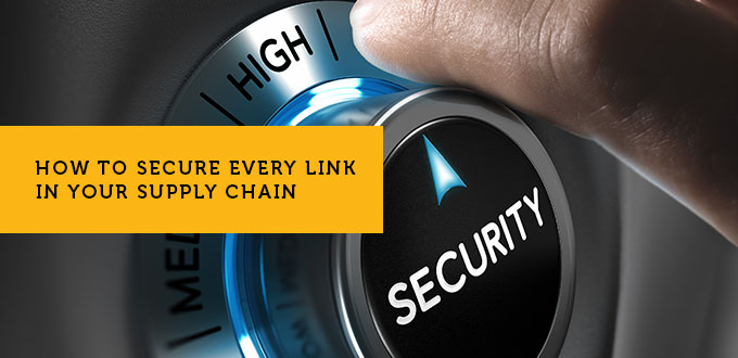 How to Secure Every Link in Your Supply Chain